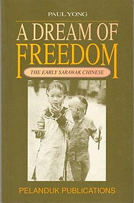 A Dream of Freedom - The Early Sarawak Chinese - Paul Yong