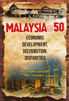 Malaysia@50: Economic Development, Distribution, Disparities - Edmund Terence Gomez & Johan Saravanamuttu (eds)