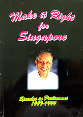 Make it right for Singapore: Speeches in Parliament, 1997-1999 - J. B Jeyaretnam