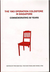 The 1963 Operation Coldstore in Singapore: Commemorating 50 Years - Poh Soo Kai
